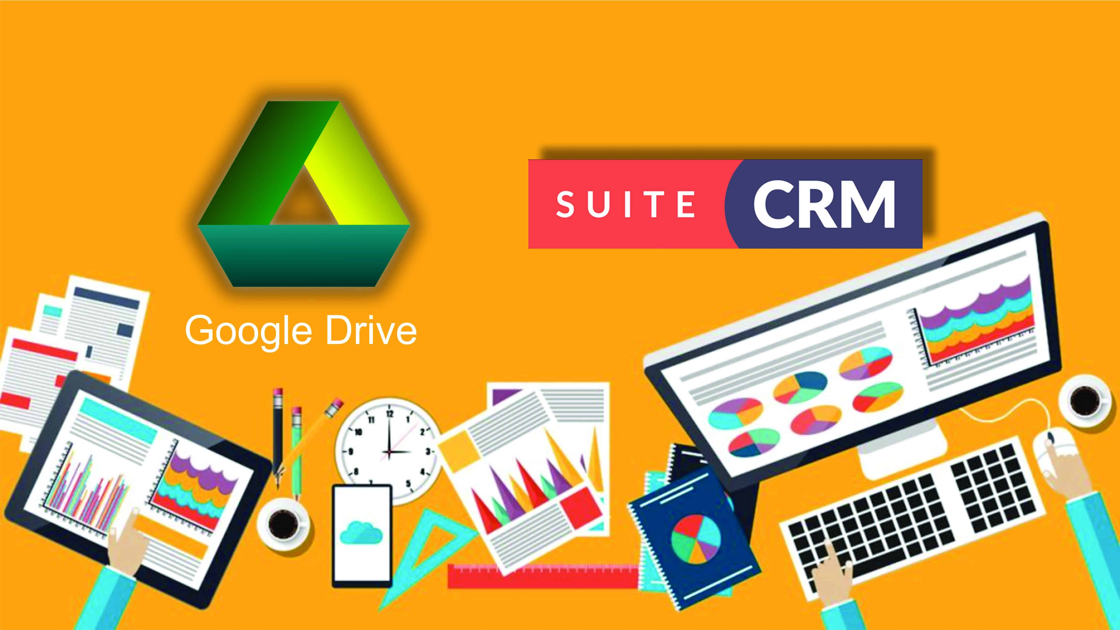 Google Drive with SuiteCRM is the Perfect Combination